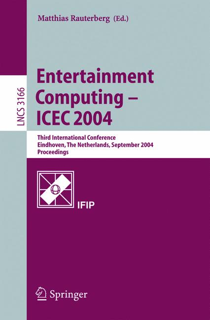 Cover of 'Entertainment Computing – ICEC 2004 : Third International Conference, Eindhoven, The Netherlands, September 1-3, 2004. Proceedings'