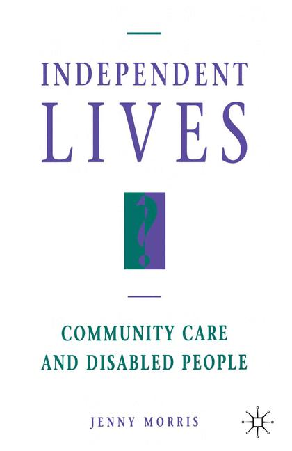 Cover of 'Independent lives? : community care and disabled people'