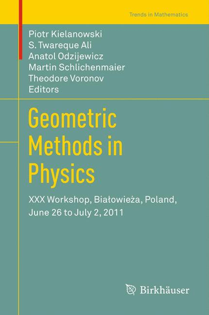 Cover of 'Geometric Methods in Physics : XXX Workshop, Białowieża, Poland, June 26 to July 2, 2011'