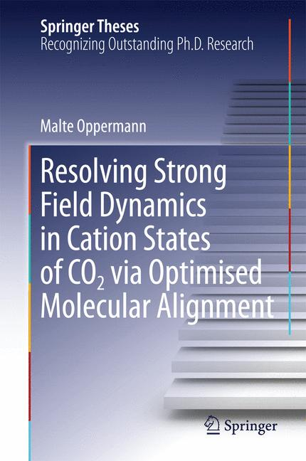 Cover of 'Resolving Strong Field Dynamics in Cation States of CO_2 via Optimised Molecular Alignment'