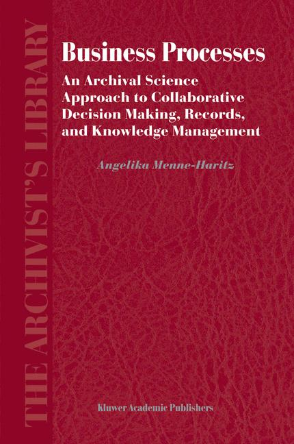 Cover of 'Business Processes : An Archival Science Approach to Collaborative Decision Making, Records, and Knowledge Management'