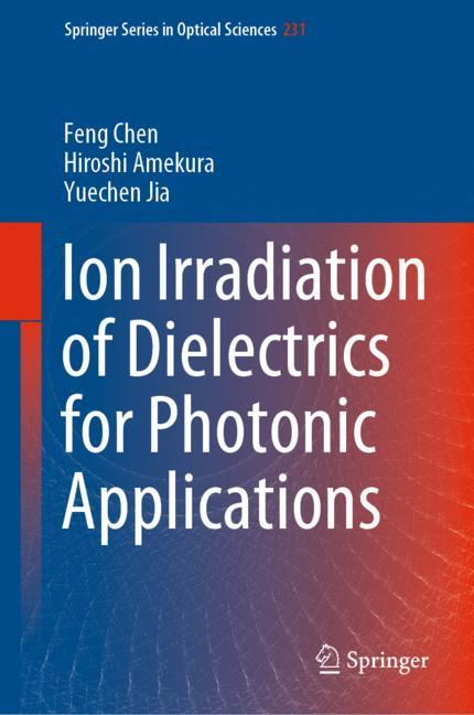 Cover of 'Ion Irradiation of Dielectrics for Photonic Applications'