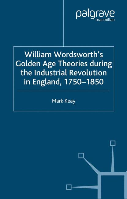 Cover of 'William Wordsworth's Golden Age Theories During the Industrial Revolution'