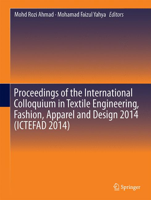Cover of 'Proceedings of the International Colloquium in Textile Engineering, Fashion, Apparel and Design 2014 (ICTEFAD 2014)'