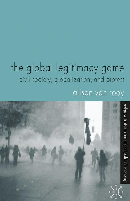 Cover of 'The global legitimacy game : civil society, globalization, and protest'