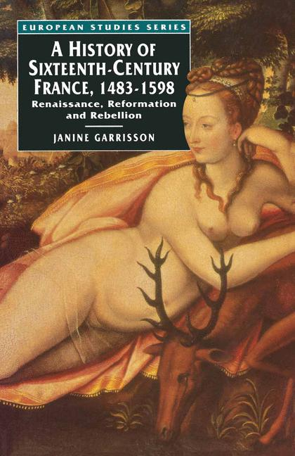 Cover of 'A history of sixteenth-century France, 1483-1598 : renaissance, reformation and rebellion'