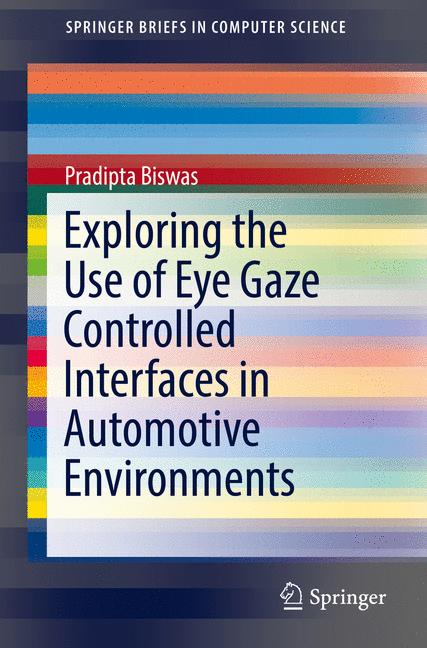 Cover of 'Exploring the Use of Eye Gaze Controlled Interfaces in Automotive Environments'