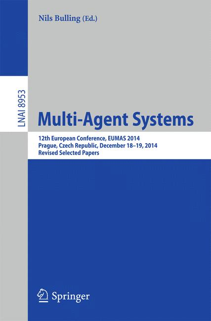 Cover of 'Multi-Agent Systems : 12th European Conference, EUMAS 2014, Prague, Czech Republic, December 18-19, 2014, Revised Selected Papers'