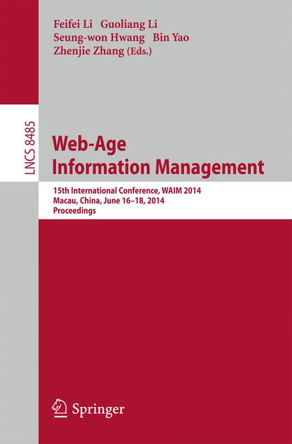 Cover of 'Web-Age Information Management : 15th International Conference, WAIM 2014, Macau, China, June 16-18, 2014. Proceedings'