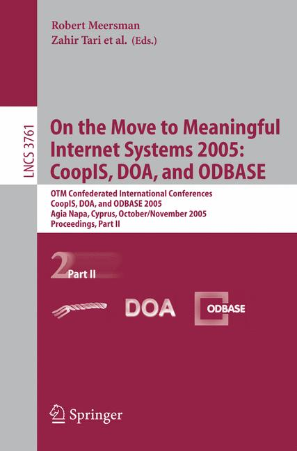 Cover of 'On the move to meaningful internet systems 2005: CoopIS, DOA, and ODBASE : OTM Confederated International Conferences CoopIS, DOA, and ODBASE 2005, Agia Napa, Cyprus, October 31-November 4, 2005 : proceedings'