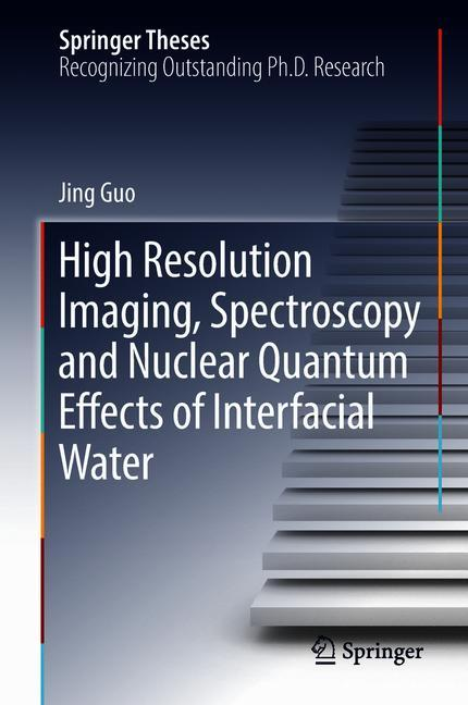 Cover of 'High Resolution Imaging, Spectroscopy and Nuclear Quantum Effects of Interfacial Water'