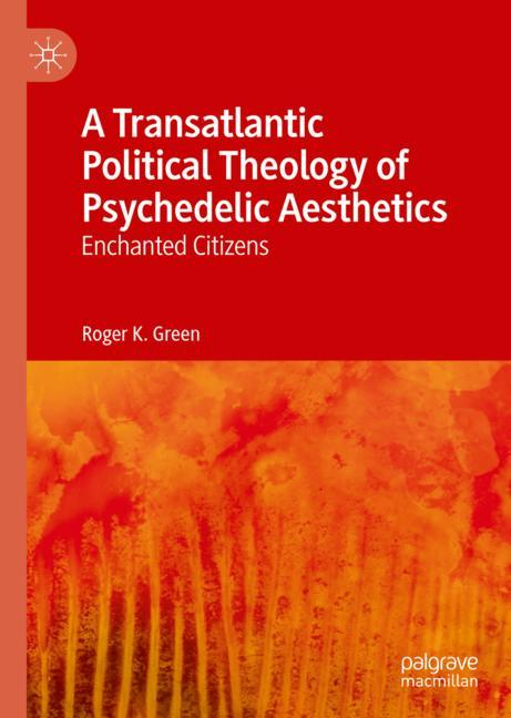 Cover of 'A Transatlantic Political Theology of Psychedelic Aesthetics'