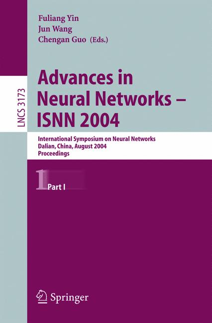 Cover of 'Advances in Neural Networks – ISNN 2004 : International Symposium on Neural Networks, Dalian, China, August 2004, Proceedings, Part I'