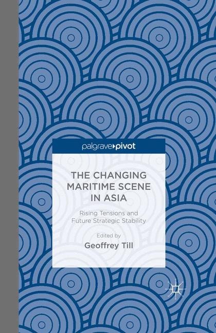 Cover of 'The Changing Maritime Scene in Asia: Rising Tensions and Future Strategic Stability'