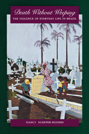 Cover of 'Death without weeping: the violence of everyday life in Brazil'