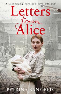 Letters from Alice: A tale of hardship and hope. A search for the truth. by Petrina Banfield