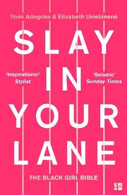 Slay In Your Lane: The Black Girl Bible by Yomi Adegoke, and Elizabeth Uviebinene