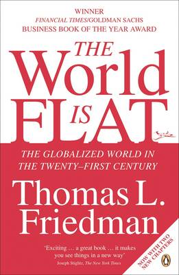 The World is Flat: The Globalized World in the Twenty-first Century by Thomas L. Friedman