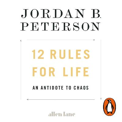 12 Rules for Life: An Antidote to Chaos by Jordan B. Peterson, and Jordan B. Peterson