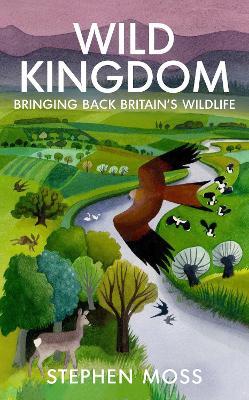 Wild Kingdom: Bringing Back Britain's Wildlife by Stephen Moss