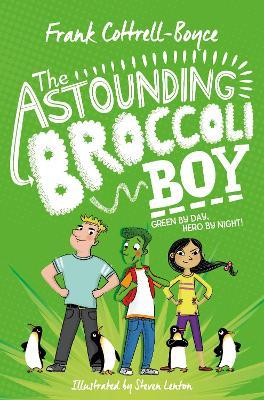 The Astounding Broccoli Boy by Frank Cottrell Boyce, and Steven Lenton