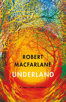 Underland: A Deep Time Journey by Robert Macfarlane