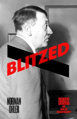 Blitzed: Drugs in Nazi Germany by Norman Ohler, and Shaun Whiteside