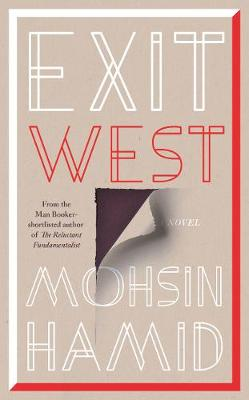 Exit West: Shortlisted for the Man Booker Prize 2017 by Mohsin Hamid