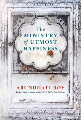 The Ministry of Utmost Happiness: Longlisted for the Man Booker Prize 2017 by Arundhati Roy
