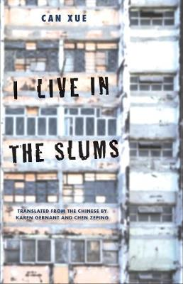 I Live in the Slums: Stories by Can Xue, Karen Gernant, and Zeping Chen
