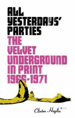"All Yesterday's Parties: """"The Velvet Underground"""" in Print, 1966-1971 by Clinton Heylin"