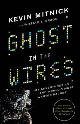 Ghost in the Wires by Kevin D. Mitnick, and William L. Simon
