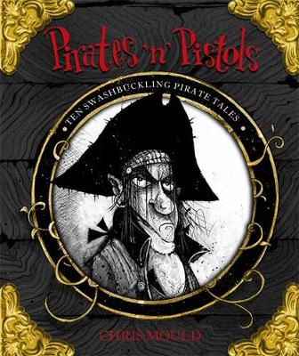 Pirates 'n' Pistols: Ten Swashbuckling Pirate Tales by Chris Mould
