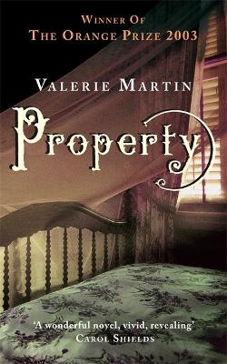 Property: Winner of the Women's Prize for Fiction by Valerie Martin
