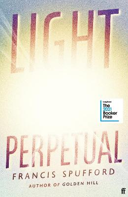 Light Perpetual: from the author of Costa Award-winning Golden Hill by Francis Spufford