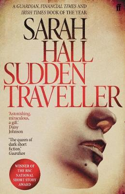 Sudden Traveller: Winner of the BBC National Short Story Award by Sarah Hall (Author)