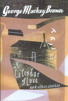 A Calendar of Love and Other Stories by G Mackay Brown