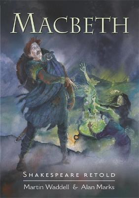 Shakespeare Retold: Macbeth by Martin Waddell, and Alan Marks