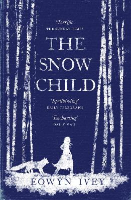 The Snow Child: The Richard and Judy Bestseller by Eowyn Ivey