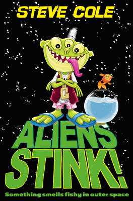 Aliens Stink! by Steve Cole, and Jim Field