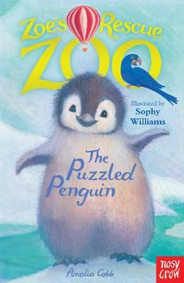 Zoe's Rescue Zoo: Puzzled Penguin by Amelia Cobb, and Sophy Williams