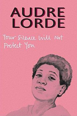 Your Silence Will Not Protect You: Essays and Poems bookcover
