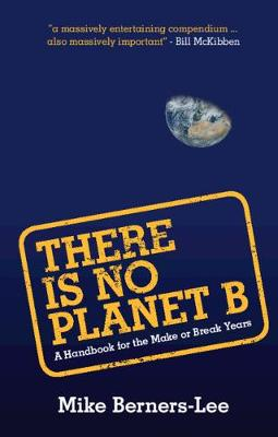 There Is No Planet B: A Handbook for the Make or Break Years bookcover