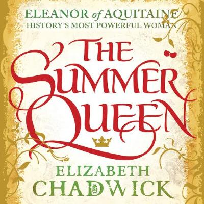 The Summer Queen: A loving mother. A betrayed wife. A queen beyond compare. by Elizabeth Chadwick, and Katie Scarfe