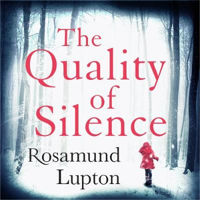 The Quality of Silence: The Richard and Judy and Sunday Times bestseller by Rosamund Lupton, and Rachel Atkins
