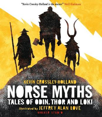 Norse Myths: Tales of Odin, Thor and Loki by Kevin Crossley-Holland and, Jeffrey Alan Love
