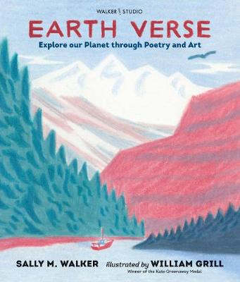 Earth Verse: Explore our Planet through Poetry and Art by Sally M. Walker, and William Grill