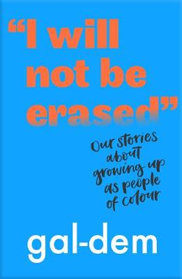 """""""""""I Will Not Be Erased"""""""": Our stories about growing up as people of colour by gal-dem"""