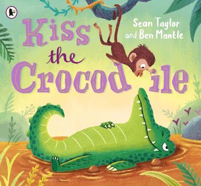 Kiss the Crocodile by Sean Taylor, and Ben Mantle