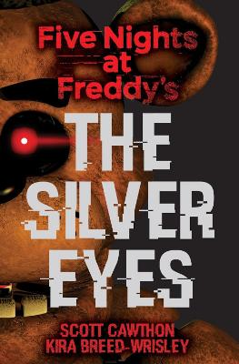 Five Nights at Freddy's: The Silver Eyes by Kira Breed-Wrisley, and Scott Cawthon